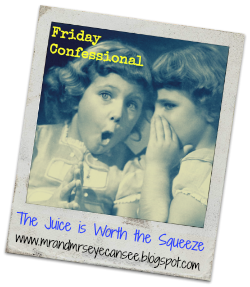 My Friday Confessions…