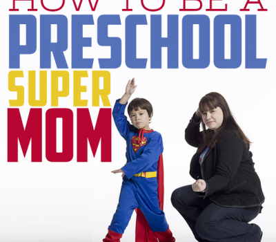Be a Preschool SuperMom!  Featured on Daily Mom