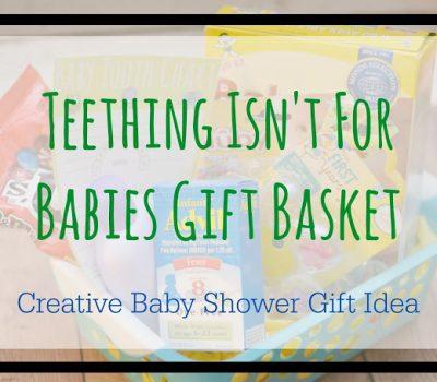 Teething Isn't For Babies Gift Basket