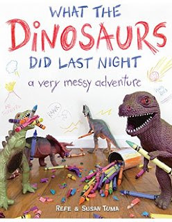 What the Dinosaurs Did Last Night: a very messy adventure by Refe & Susan Tuma