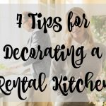 7 Tips for Decorating a Rental Kitchen