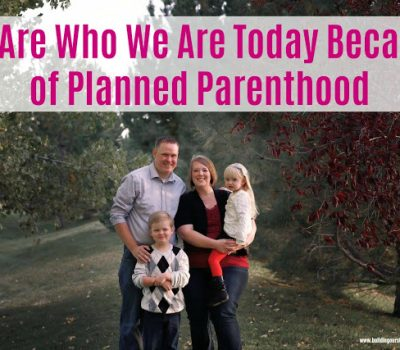 Because of Planned Parenthood….