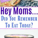 Hey Moms...Did You Remember To Eat Today?