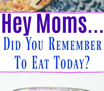 Hey Moms…Did You Remember To Eat Today?