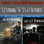 "Father's Day DVD Giveaway - ""12 Strong"" & ""15:17 To Paris"""