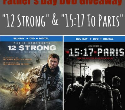 "Father's Day DVD Giveaway – ""12 Strong"" & ""15:17 To Paris"""
