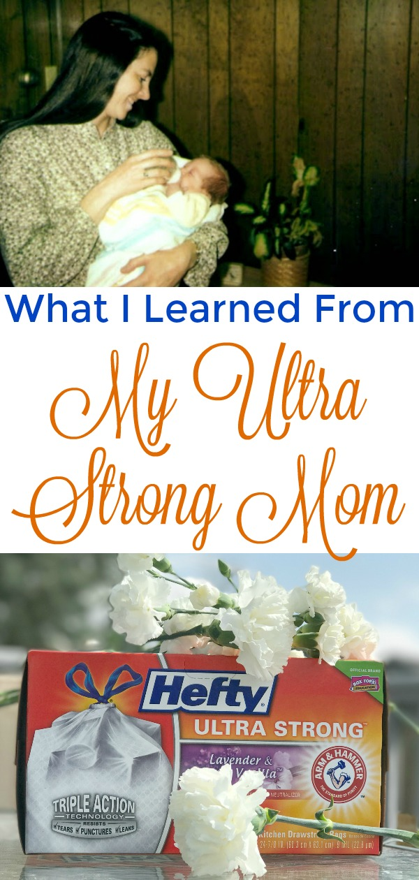 Mother's Day, what mom taught me, What I learned from my Ultra Strong Mom, Hefty Ultra Strong bags, Tips for mothers, tips for strong mothers