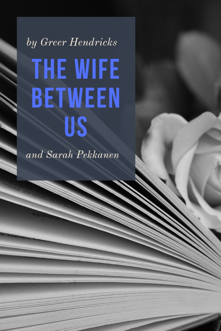 The Wife Between Us Novel, The Wife between us book review, chic lit, summer books to read, book review, books to read, book review, Must add to your 2017 reading list! What 2017 books do you need to read ASAP? Get your TBR ready because here are my Best Books of 2018, Must add to your 2018 reading list! What 2018 books do you need to read ASAP? Get your TBR ready because here are my Best Books of 2018,