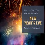 New Years Eve Events For The Whole Family - Denver Colorado