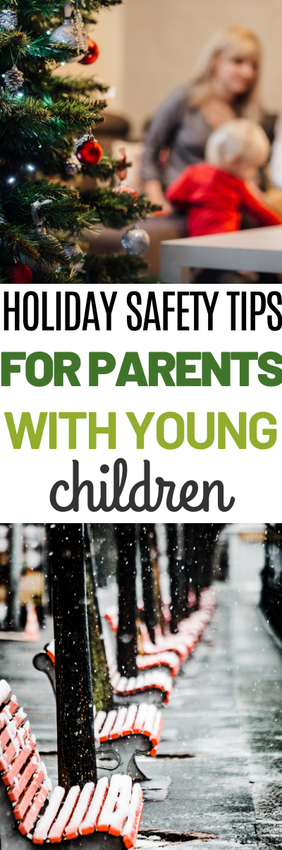A Few Holiday Safety Tips for Parents with Young Children. Parents fail to realize that the holiday season can have a lot of dangers for children.